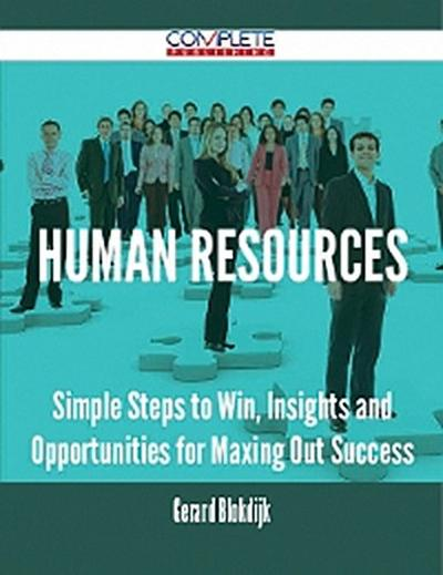 Human Resources - Simple Steps to Win, Insights and Opportunities for Maxing Out Success