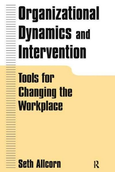Organizational Dynamics and Intervention: Tools for Changing the Workplace: Tools for Changing the Workplace
