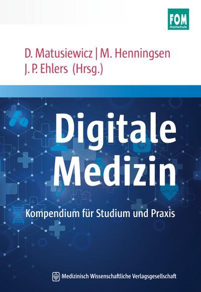 Digitale Medizin: Kompendium für Studium und Praxis. Mit einem Geleitwort von Jörg Debatin und Klaus Dieter Braun