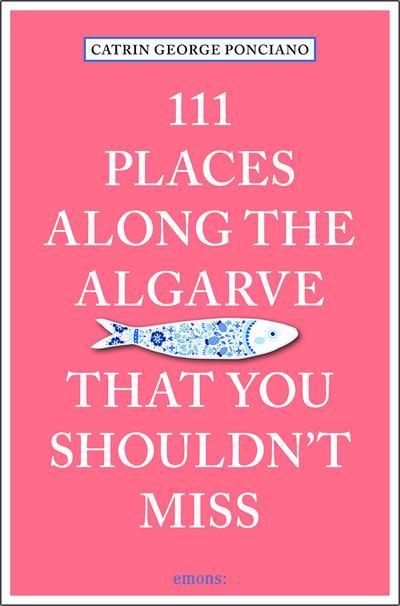 111 Orte an der Algarve, die man gesehen haben muss; Reiseführer; 111 Orte ...; Deutsch; Mit zahlreichen Abbildungen.