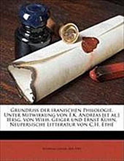 Grundriss Der Iranischen Philologie. Unter Mitwirkung Von F.K. Andreas [Et Al.] Hrsg. Von Wilh. Geiger Und Ernst Kuhn. Neupersische Litteratur Von C.H