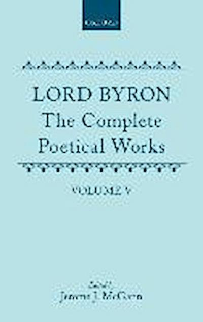 Lord Byron: The Complete Poetical Works: Volume V: Don Juan