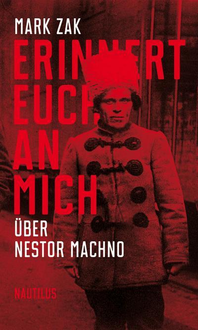 Erinnert euch an mich. Über Nestor Machno: Porträt des ukrainischen Anarchisten