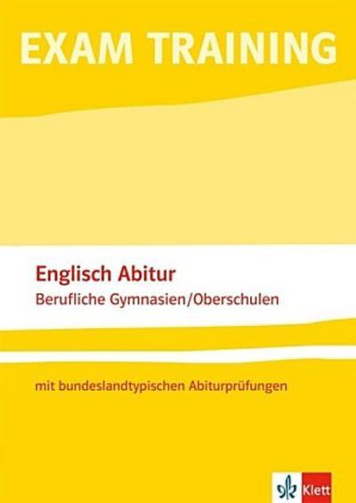Exam Training - Englisch Abitur berufliche Gymnasien /Oberschulen mit bundeslandtypischen Abiturprüfungen