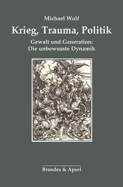 Krieg, Trauma, Politik; Gewalt und Generation: Die unbewusste Dynamik; Hrsg. v. Apsel, Roland; Deutsch