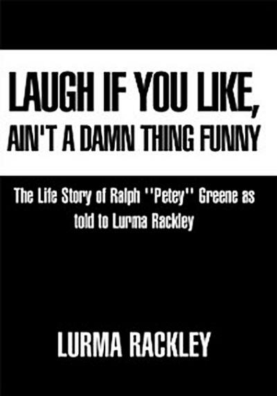 Laugh If You Like, Ain't a Damn Thing Funny