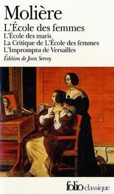 L' Ecole des femmes; L' Ecole des maris; La Critique de L'Ecole des femmes; L' impromptu de Versailles