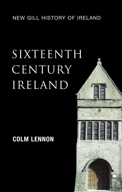 Sixteenth-Century Ireland (New Gill History of Ireland 2)