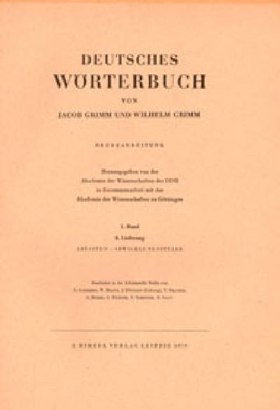 Deutsches Wörterbuch. Neubearbeitung: Band I: Lieferung 8 Abtasten - Abwicklungsstelle: BD I / LFG 8