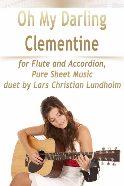 Oh My Darling Clementine for Flute and Accordion, Pure Sheet Music duet by Lars Christian Lundholm