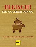 Fleisch! Das Goldene von GU: Rezepte zum Glänzen und Genießen (Die GU Grundkochbücher)
