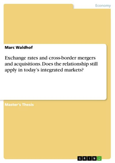 Exchange rates and cross-border mergers and acquisitions. Does the relationship still apply in today's integrated markets?