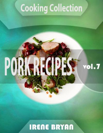 Cooking Collection - Pork Recipes - Volume 7