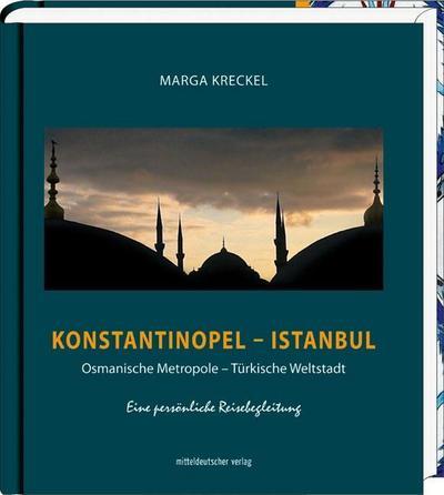 Konstantinopel - Istanbul; Osmanische Metropole - Türkische Weltstadt   ; Deutsch; arbabb. -
