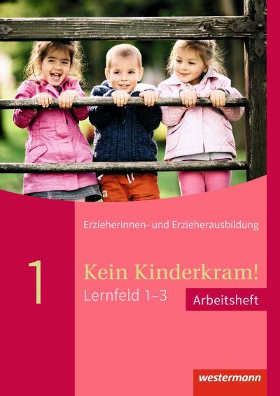 Kein Kinderkram! Lernfeld 1-3: Arbeitsheft