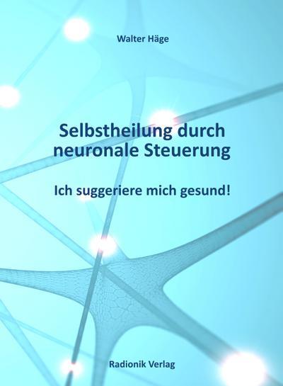 Selbstheilung durch neuronale Steuerung: Ich suggeriere mich gesund