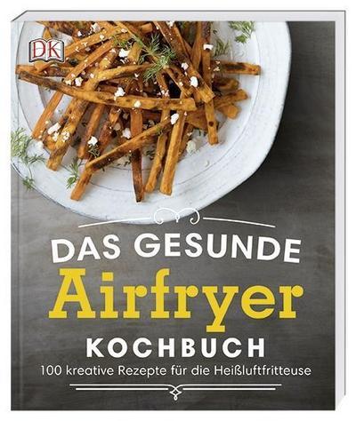 Das gesunde Airfryer-Kochbuch