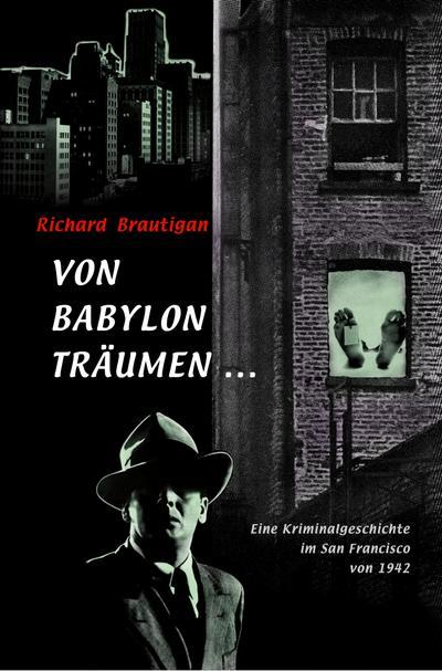 Von Babylon träumen ...: Eine Kriminalgeschichte im San Francisco von 1942