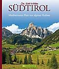 Bildband Südtirol: Die schönsten Aufnahmen der imposanten Bergwelt der Dolomiten, vom Vinschgau bis ins Pustertal. Mit Bildern von Meran und Bozen: ... Flair vor alpiner Kulisse (Die Welt erleben)