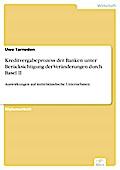Kreditvergabeprozess der Banken unter Berücksichtigung der Veränderungen durch Basel II - Uwe Tarneden