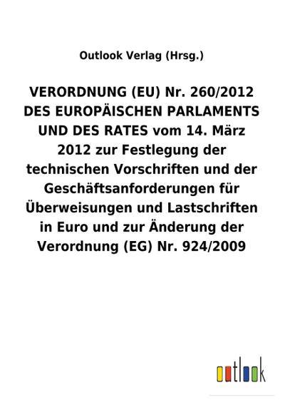 VERORDNUNG (EU) Nr. 260/2012 DES EUROPÄISCHEN PARLAMENTS UND DES RATES vom 14. März 2012 zur Festlegung der technischen Vorschriften und der Geschäftsanforderungen für Überweisungen und Lastschriften in Euro und zur Änderung der Verordnung (EG) Nr. 924/2009