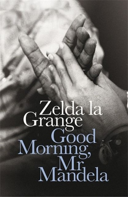 Good Morning, Mr Mandela Zelda la Grange