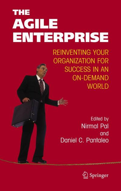 The Agile Enterprise: Reinventing Your Organization for Success in an On-Demand World