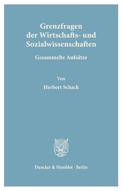 Grenzfragen der Wirtschafts- und Sozialwissenschaften.: Gesammelte Aufsätze.