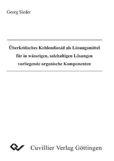Überkritisches Kohlendioxid als Lösungsmittel für die wässrigen, salzhaltigen Lösungen vorliegende organische Komponenten