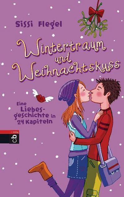 Wintertraum und Weihnachtskuss: Eine Liebesgeschichte in 24 Kapiteln - Cbj - Gebundene Ausgabe, Deutsch, Sissi Flegel, Eine Liebesgeschichte in 24 Kapiteln, Eine Liebesgeschichte in 24 Kapiteln