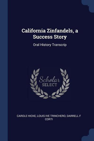 California Zinfandels, a Success Story: Oral History Transcrip