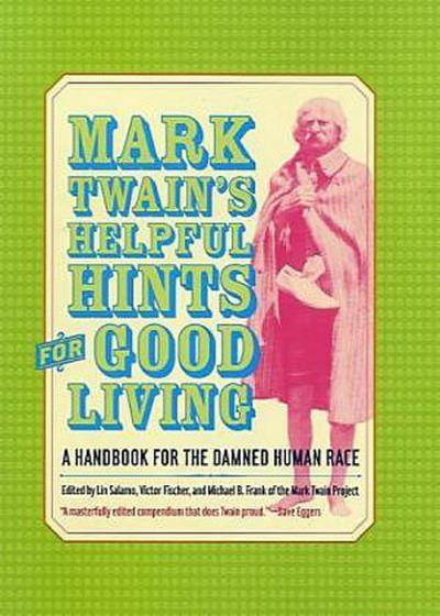 Mark Twain′s Helpful Hint for Good Living - A Handbook for the Damned Human Race