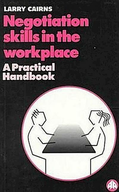 Negotiation Skills in the Workplace: A Practical Handbook