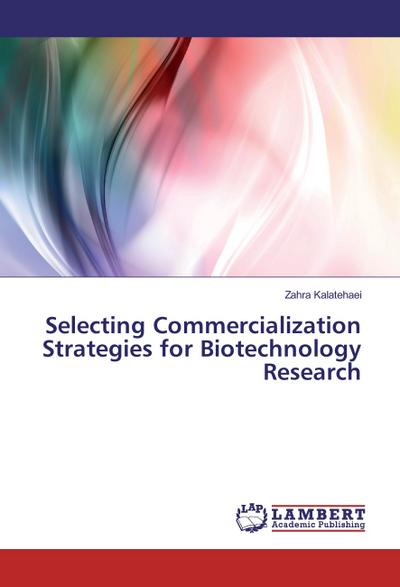 Selecting Commercialization Strategies for Biotechnology Research