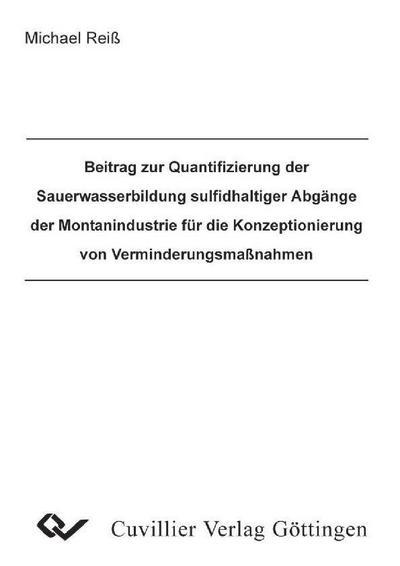 Beitrag zur Quantifizierung der Sauerwasserbildung sulfadhaltiger Abgänge der Montanindustrie für die Konzeptionierung von Verminderungsmanahmen
