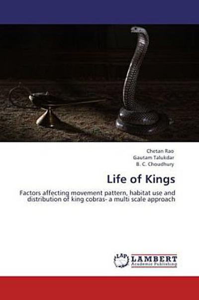 Life of Kings: Factors affecting movement pattern, habitat use and distribution of king cobras- a multi scale approach