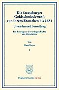 Die Strassburger Goldschmiedezunft von ihrem Entstehen bis 1681.