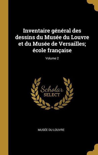 Inventaire Général Des Dessins Du Musée Du Louvre Et Du Musée de Versailles; École Française; Volume 2
