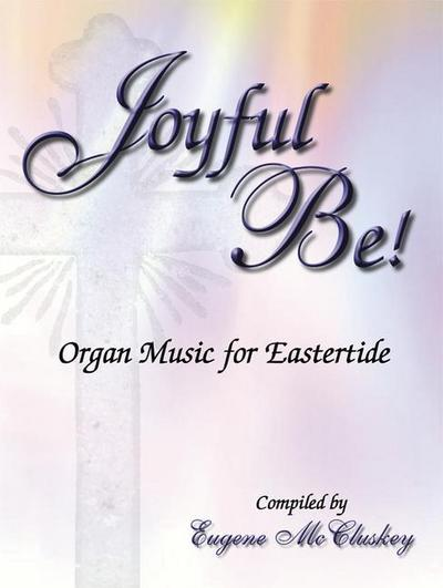 Joyful Be: Organ Music for Eastertide
