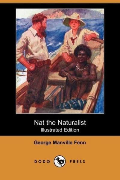 Nat the Naturalist (Illustrated Edition) (Dodo Press)