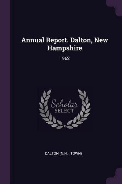 Annual Report. Dalton, New Hampshire: 1962