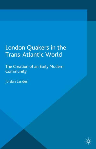 London Quakers in the Trans-Atlantic World