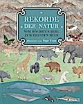 Rekorde der Natur. Vom höchsten Berg zum tief ...