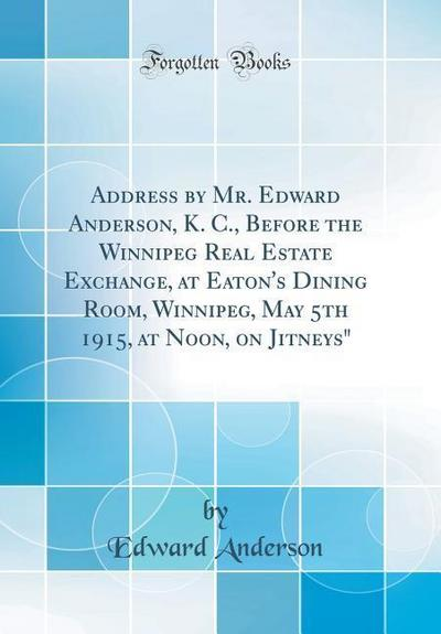 Address by Mr. Edward Anderson, K. C., Before the Winnipeg Real Estate Exchange, at Eaton's Dining Room, Winnipeg, May 5th 1915, at Noon, on Jitneys