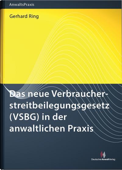 Das neue Verbraucherstreitbeilegungsgesetz (VSBG) in der anwaltlichen Praxis