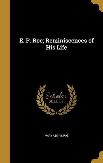 E P ROE REMINISCENCES OF HIS L