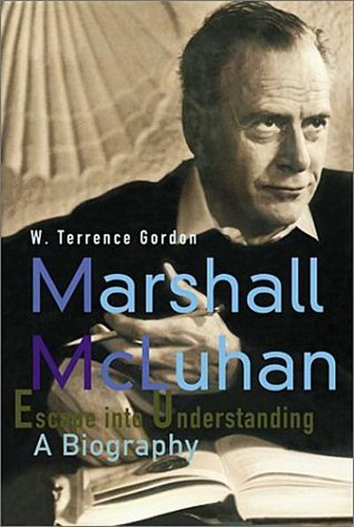Marshall McLuhan: Escape Into Understanding