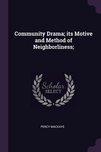 Community Drama; Its Motive and Method of Neighborliness;