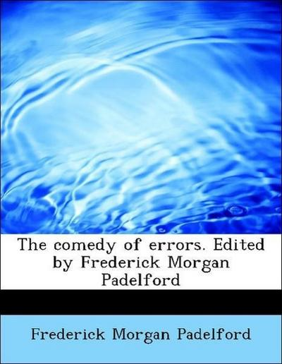 The comedy of errors. Edited by Frederick Morgan Padelford