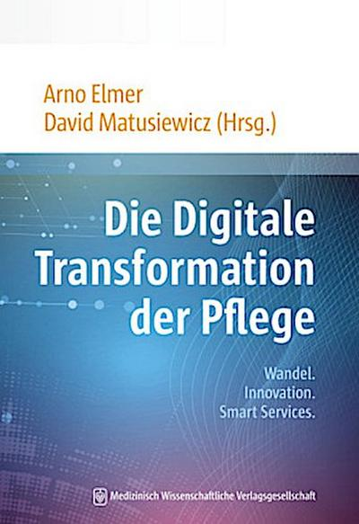 Die Digitale Transformation der Pflege: Wandel. Innovation. Smart Services.